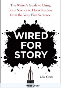 Wired for Story: The Writer's Guide to Using Brain Science to Hook Readers from the Very First Sentence by Lisa Cron