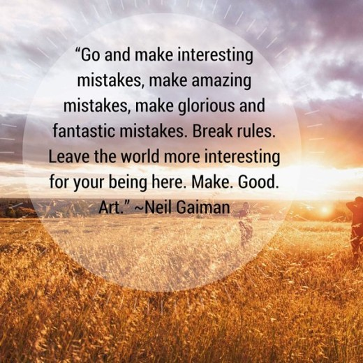 """rsz_""""go_and_make_interesting_mistakes_make_amazing_mistakes_make_glorious_and_fantastic_mistakes_break_rules_leave_the_world_more_interesting_for_your_being_here_make_good_art""""_-neil_gaiman"""